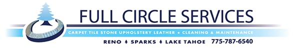 Full Circle Services | Carpet Tile Stone Upholstery Leather - Cleaning & Maintenance | Reno - Sparks - Lake Tahoe 775-787-6540